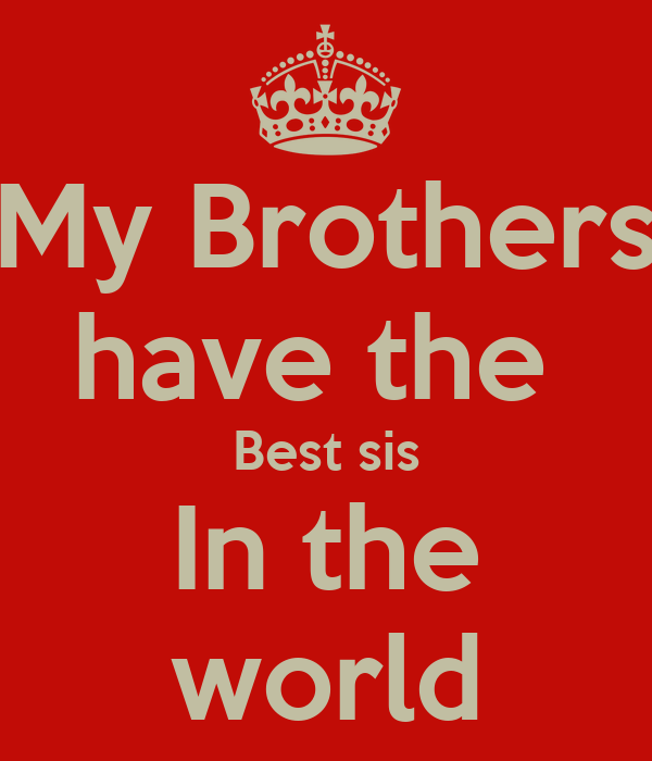 My Brothers have the Best sis In the world Poster | nik ...