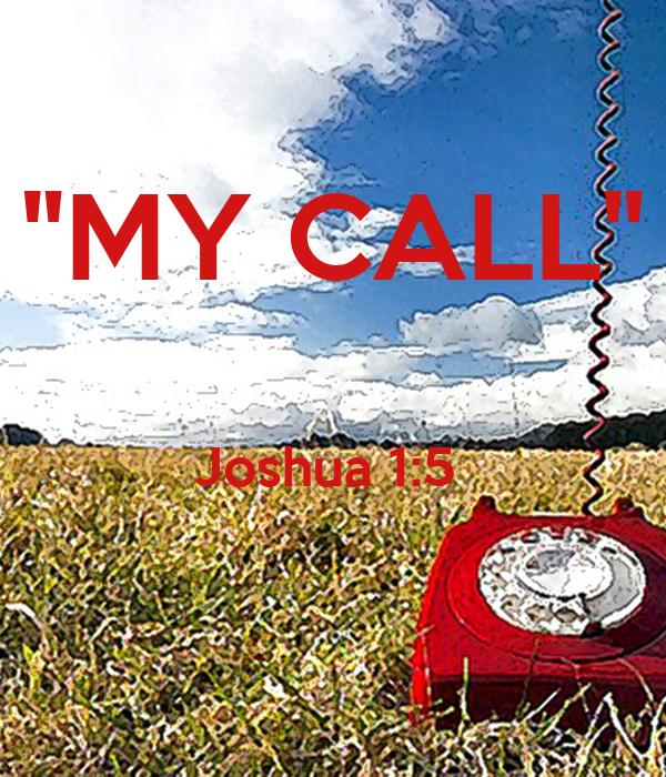"""""""MY CALL""""  Joshua 1:5"""