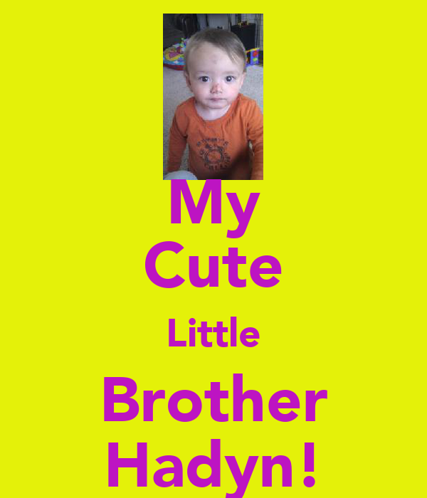 My Cute Little Brother Hadyn!