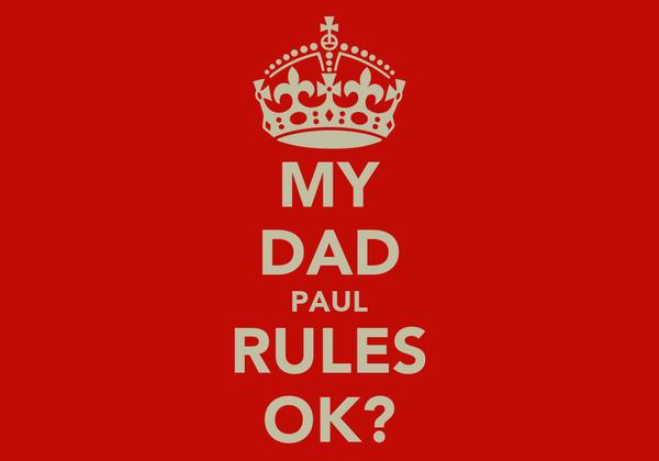 MY DAD PAUL RULES OK?