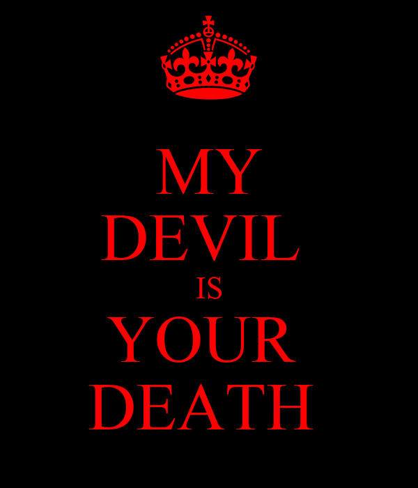 MY DEVIL  IS YOUR  DEATH