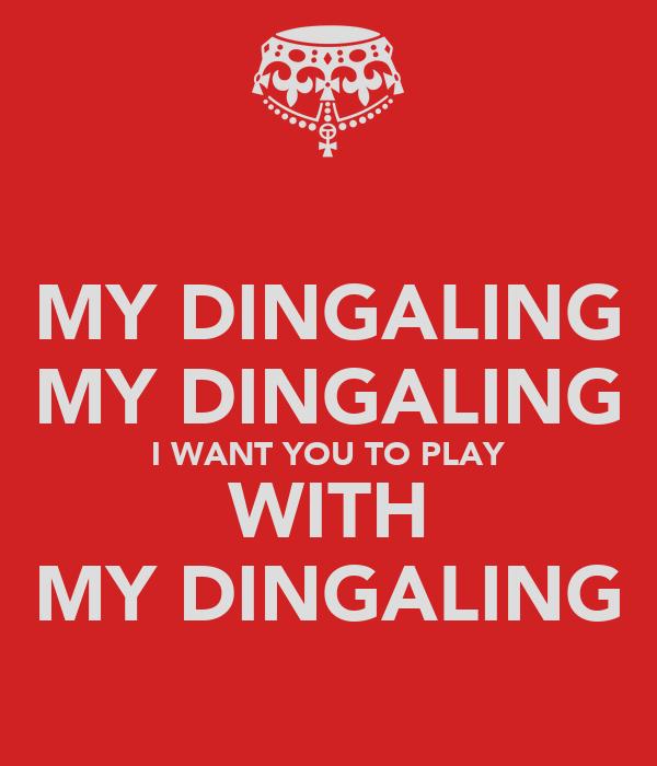 MY DINGALING MY DINGALING I WANT YOU TO PLAY WITH MY DINGALING