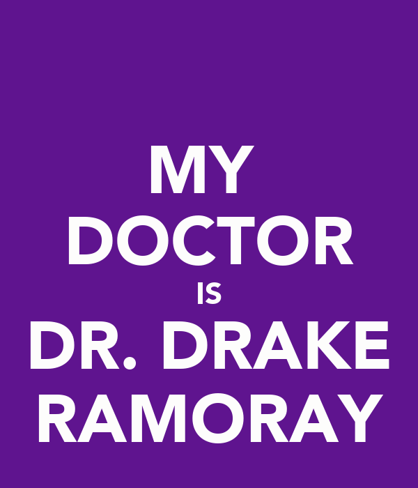 MY  DOCTOR IS DR. DRAKE RAMORAY