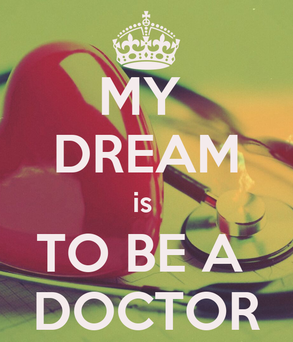 my dream to become a doctor My dream as a child we are usually asked this question my dream as a child essay sample teacher, or a doctor i can remember when my parents would.