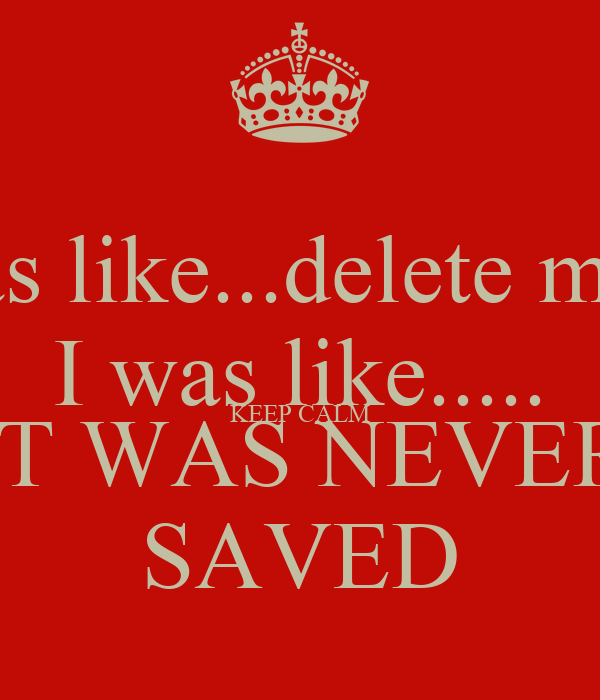 My ex was like...delete my number I was like..... KEEP CALM IT WAS NEVER SAVED