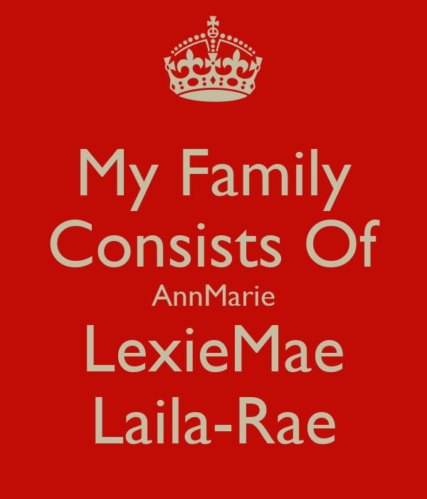 My Family Consists Of AnnMarie LexieMae Laila-Rae