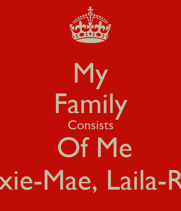 My Family Consists  Of Me Lexie-Mae, Laila-Rae
