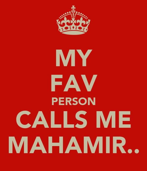 MY FAV PERSON CALLS ME MAHAMIR..