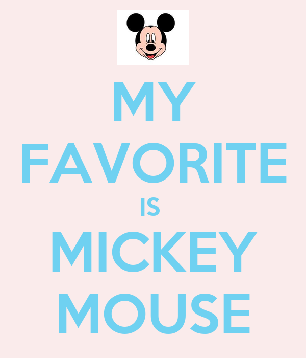 MY FAVORITE IS  MICKEY MOUSE