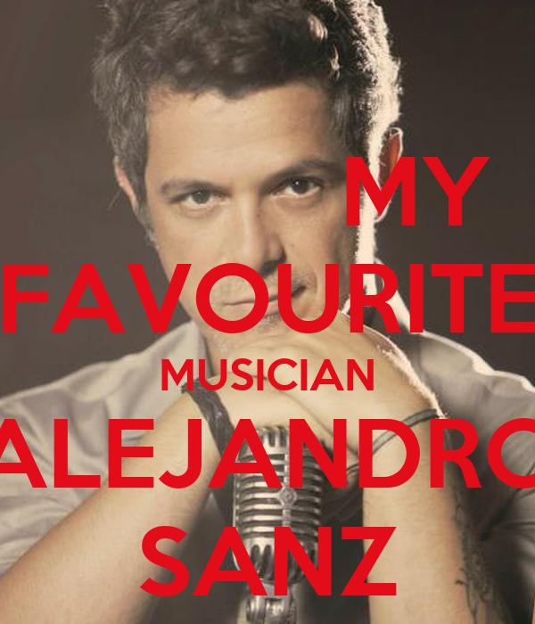 MY FAVOURITE MUSICIAN ALEJANDRO SANZ