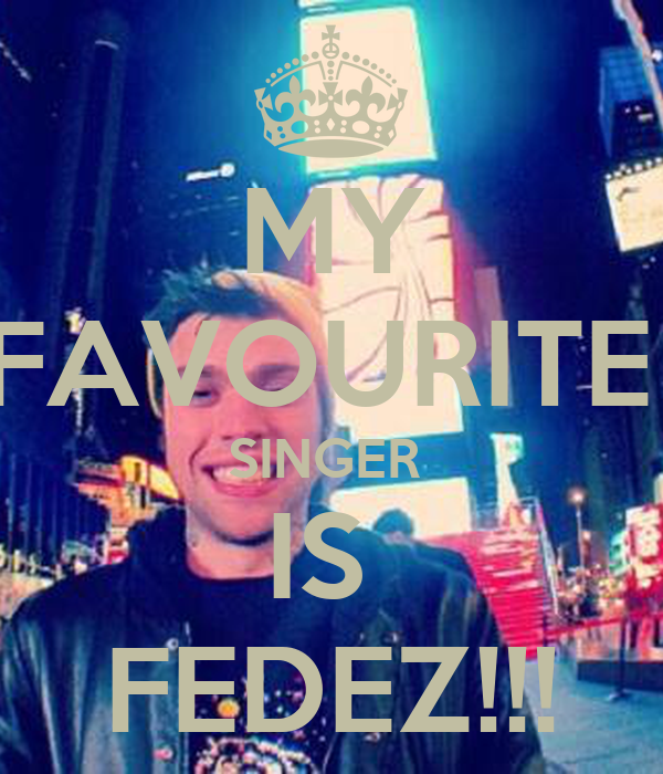 MY FAVOURITE  SINGER  IS  FEDEZ!!!