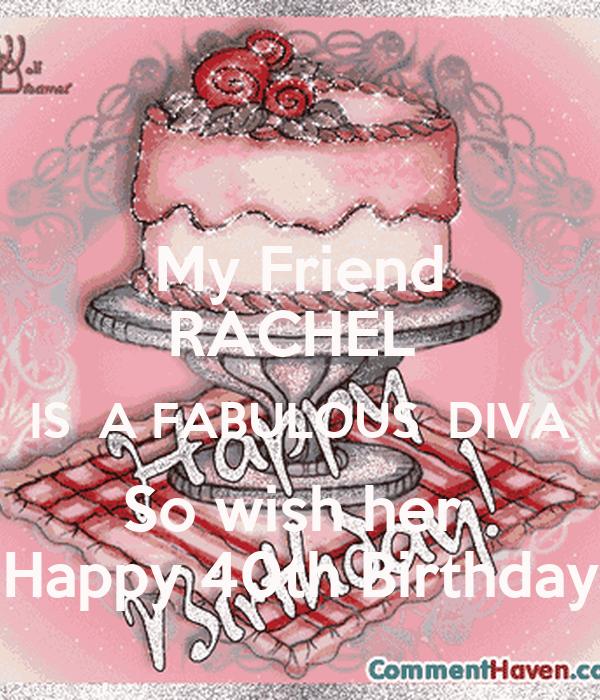 my friend rachel is a fabulous diva so wish her happy 40th birthday