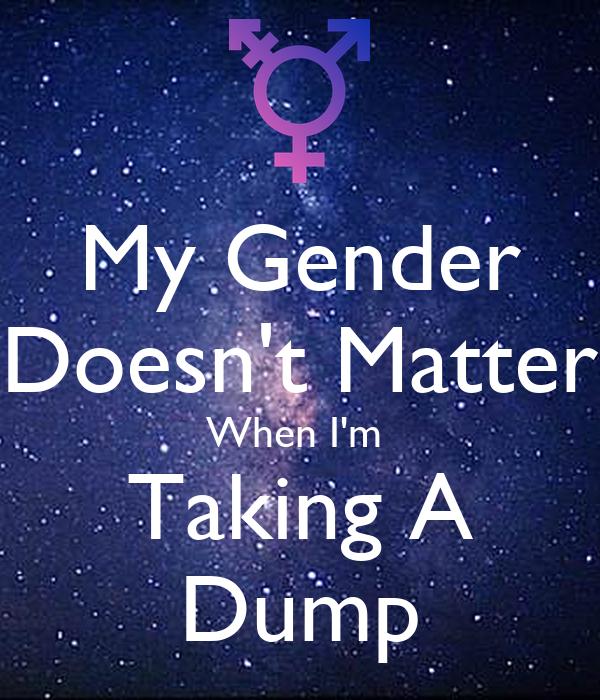 My Gender Doesn't Matter When I'm  Taking A Dump