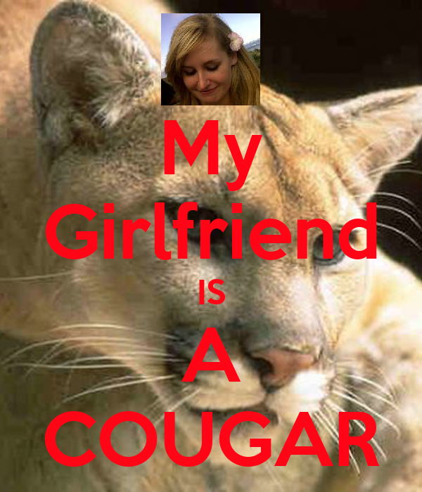 My Girlfriend IS A COUGAR