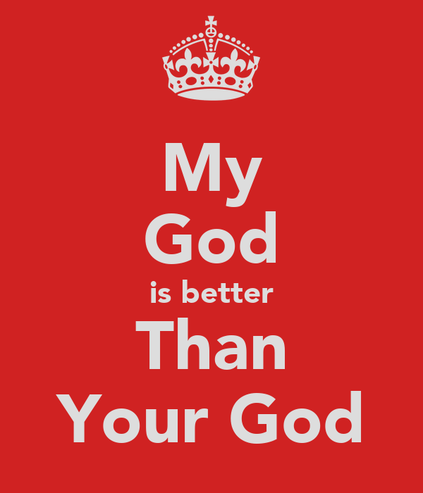 My God is better Than Your God