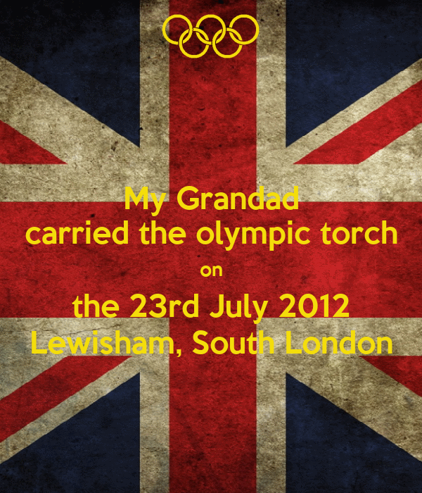 My Grandad carried the olympic torch on the 23rd July 2012 Lewisham, South London