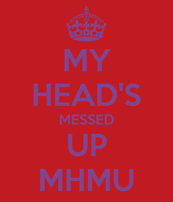 MY HEAD'S MESSED UP MHMU