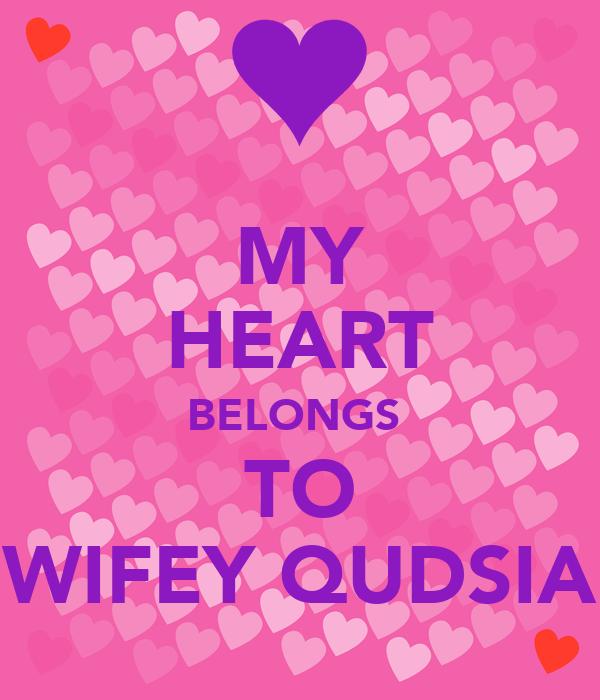 MY HEART BELONGS  TO WIFEY QUDSIA