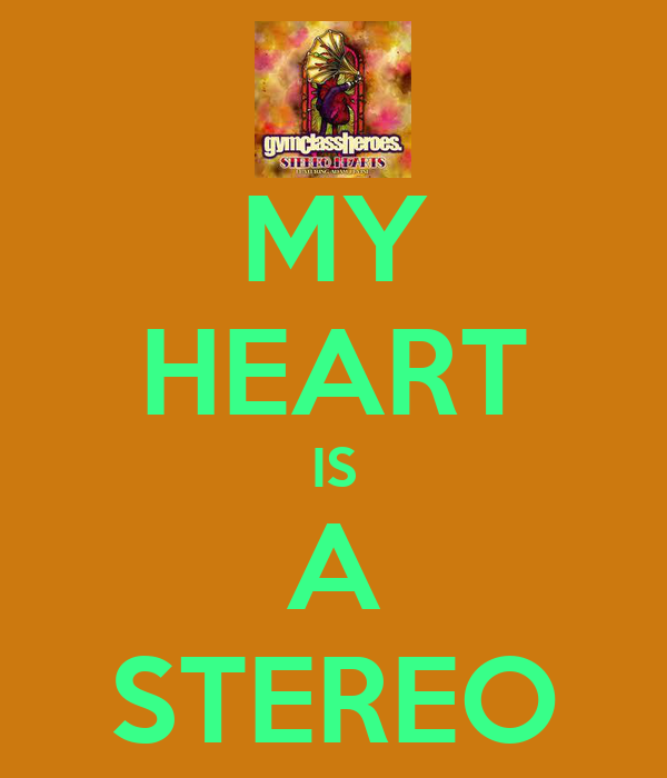 MY HEART IS A STEREO