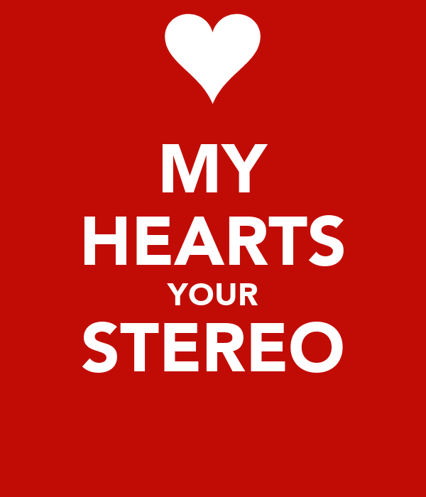 MY HEARTS YOUR STEREO