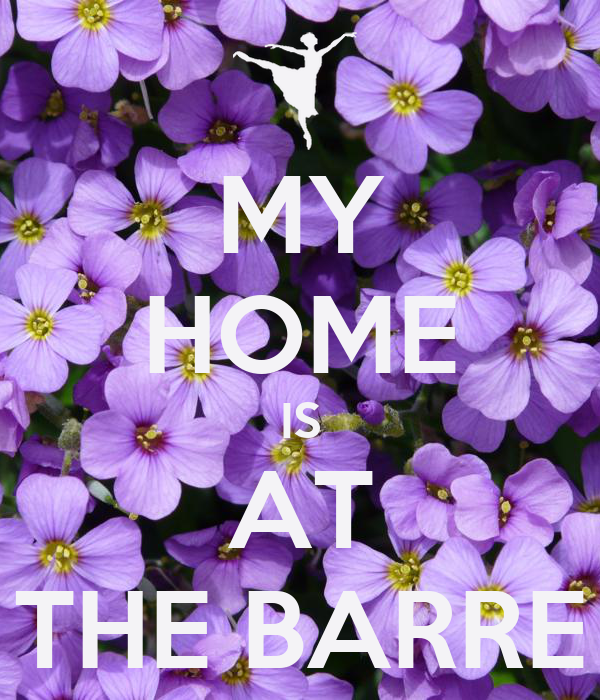 MY HOME IS AT THE BARRE