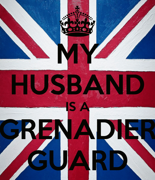 MY HUSBAND IS A GRENADIER GUARD