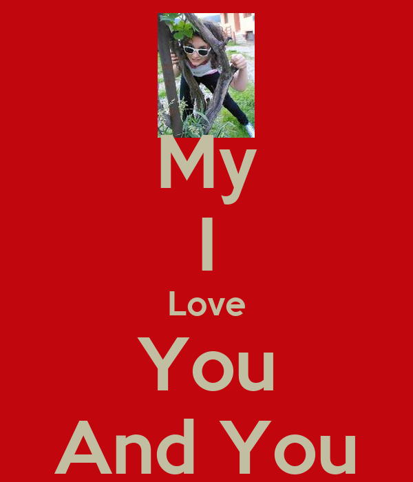 My I Love You And You