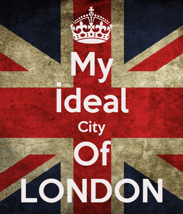 My İdeal City Of LONDON