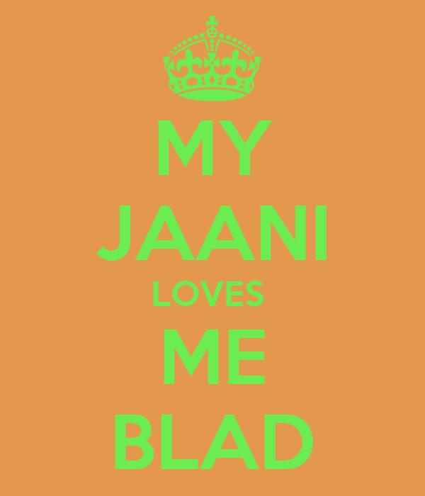 MY JAANI LOVES  ME BLAD