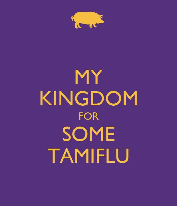 MY KINGDOM FOR SOME TAMIFLU