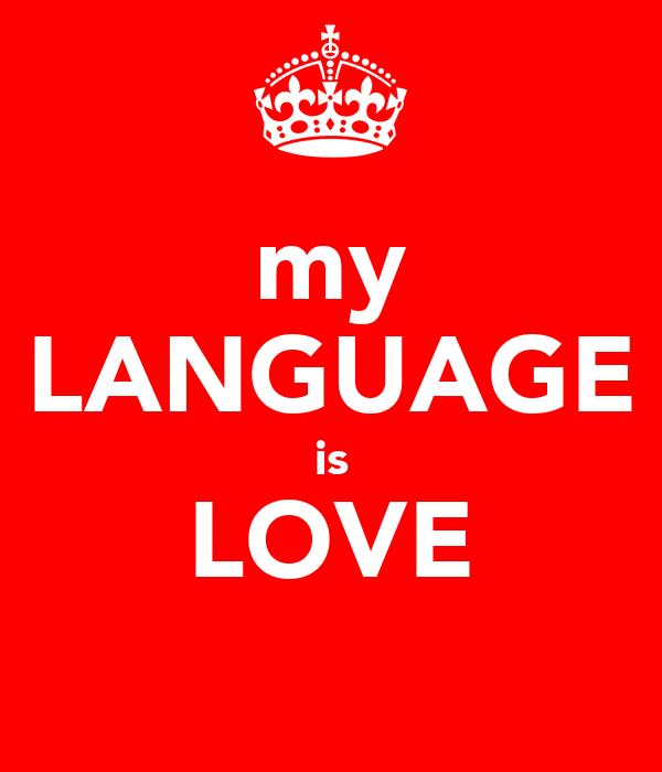 my LANGUAGE is LOVE
