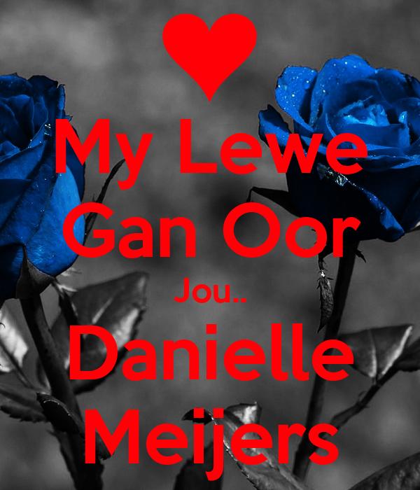 My Lewe Gan Oor Jou.. Danielle Meijers