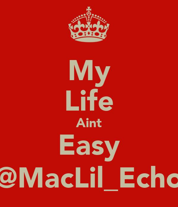 My Life Aint Easy @MacLil_Echo