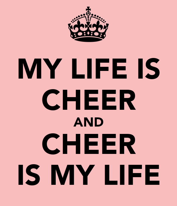 MY LIFE IS CHEER AND CHEER IS MY LIFE