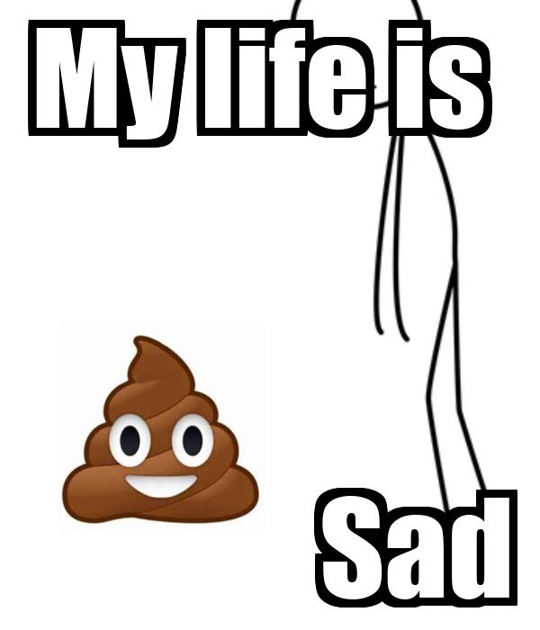 My life is               Sad
