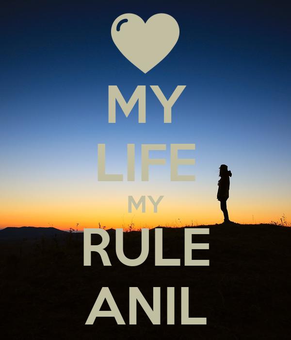 MY LIFE MY RULE ANIL