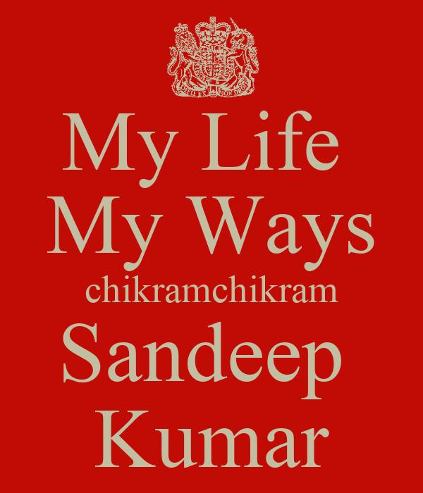 My Life  My Ways chikramchikram Sandeep  Kumar