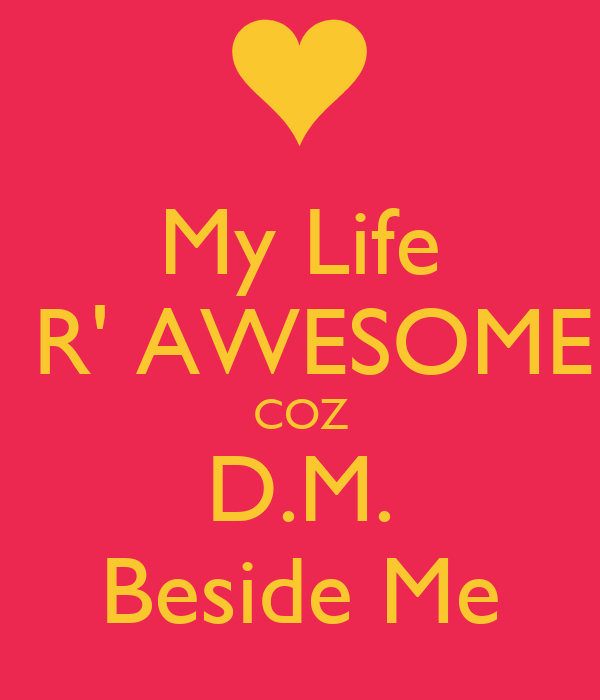 My Life  R' AWESOME COZ D.M. Beside Me