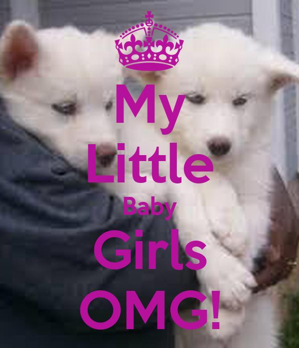 My Little Baby Girls OMG!