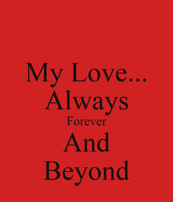 My Love... Always Forever And Beyond