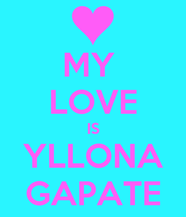 MY  LOVE IS YLLONA GAPATE