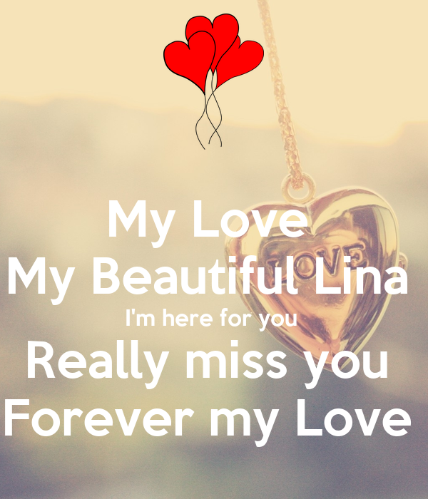 Sad I Miss You Quotes For Friends: My Love My Beautiful Lina I'm Here For You Really Miss You