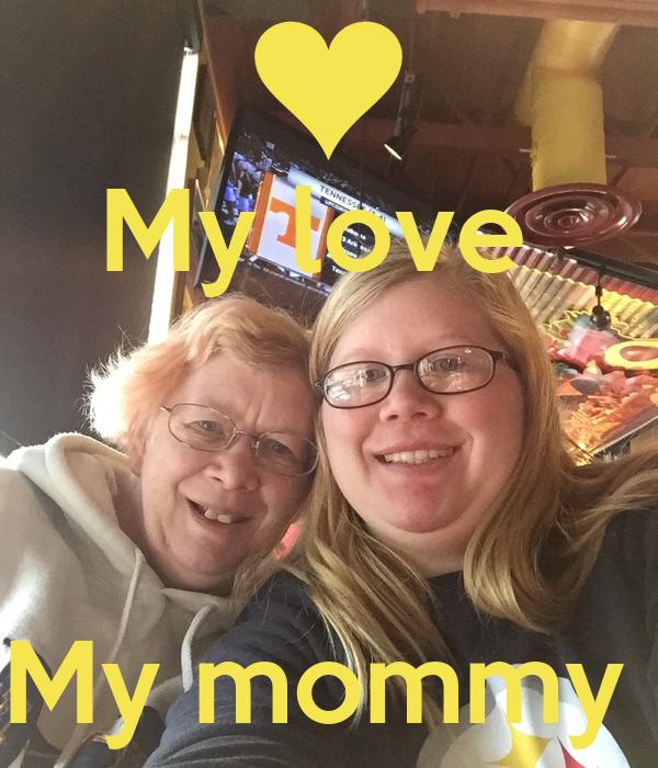 My love     My mommy