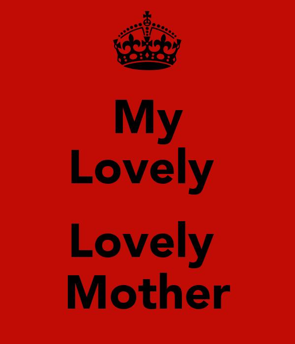 My Lovely   Lovely  Mother