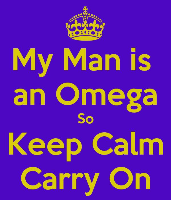 My Man is  an Omega So Keep Calm Carry On