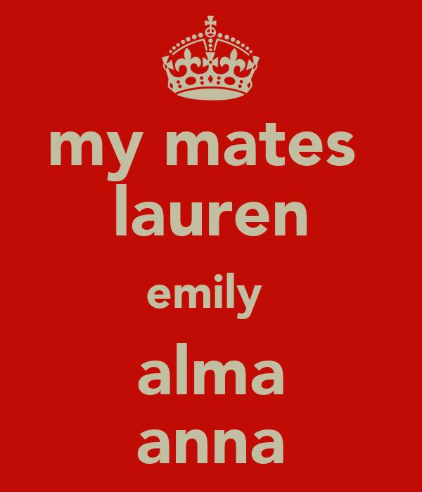 my mates  lauren emily  alma anna