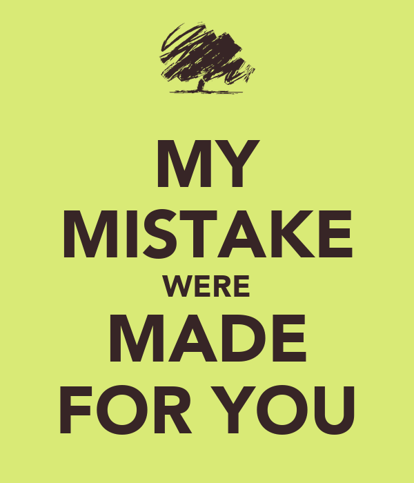 MY MISTAKE WERE MADE FOR YOU