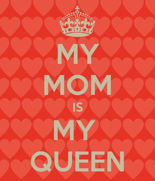 MY MOM IS MY  QUEEN