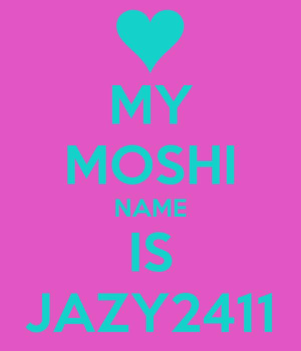 MY MOSHI NAME IS JAZY2411
