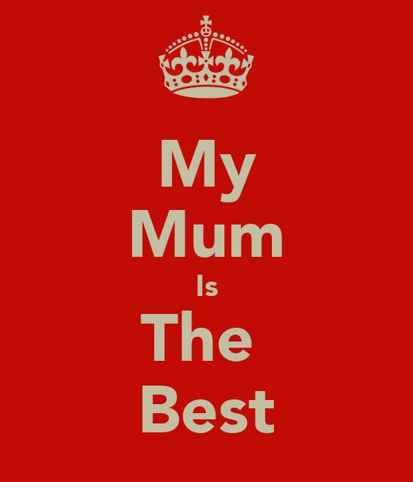 My Mum Is The  Best